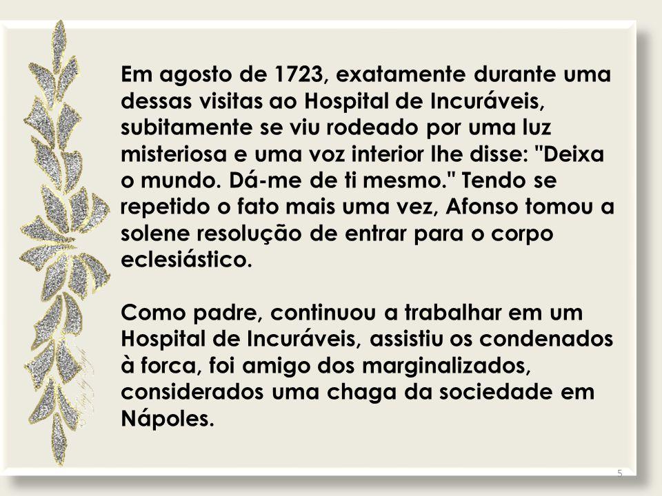 Em agosto de 1723, exatamente durante uma dessas visitas ao Hospital de Incuráveis, subitamente se viu rodeado por uma luz misteriosa e uma voz interior lhe disse: Deixa o mundo.