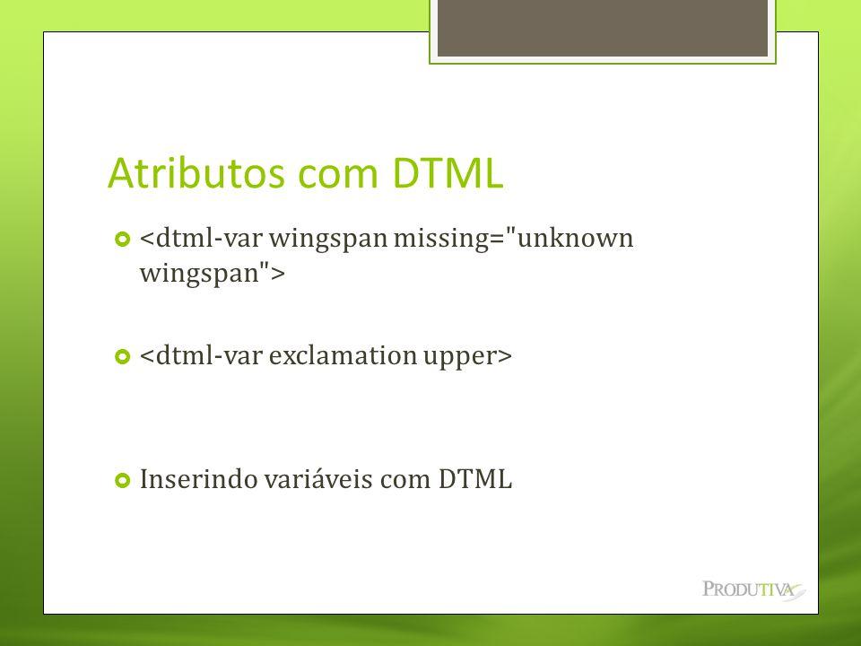 Atributos com DTML   Inserindo variáveis com DTML