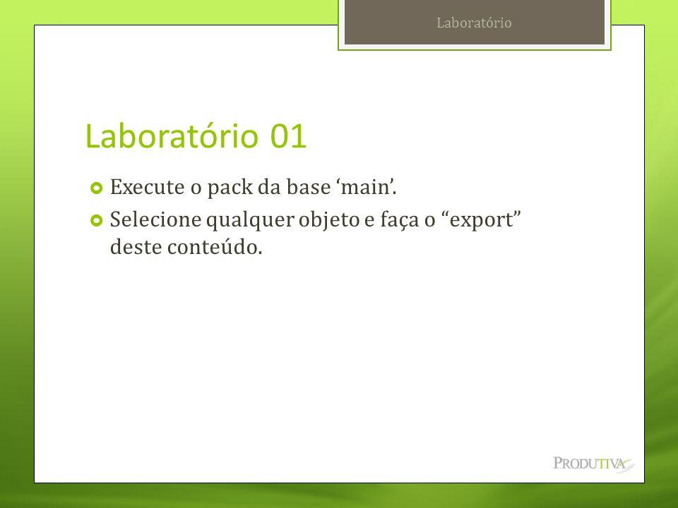 """Laboratório 01  Execute o pack da base 'main'.  Selecione qualquer objeto e faça o """"export"""" deste conteúdo. Laboratório"""