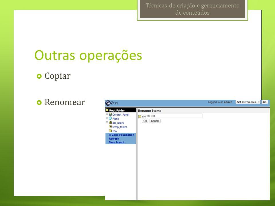 Outras operações  Copiar  Renomear Técnicas de criação e gerenciamento de conteúdos