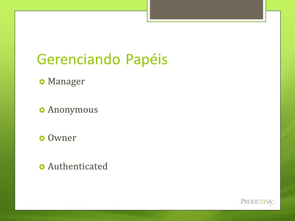 Gerenciando Papéis  Manager  Anonymous  Owner  Authenticated