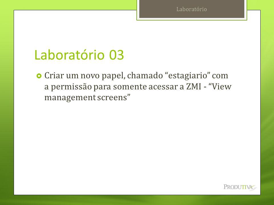 """Laboratório 03  Criar um novo papel, chamado """"estagiario"""" com a permissão para somente acessar a ZMI - """"View management screens"""" Laboratório"""