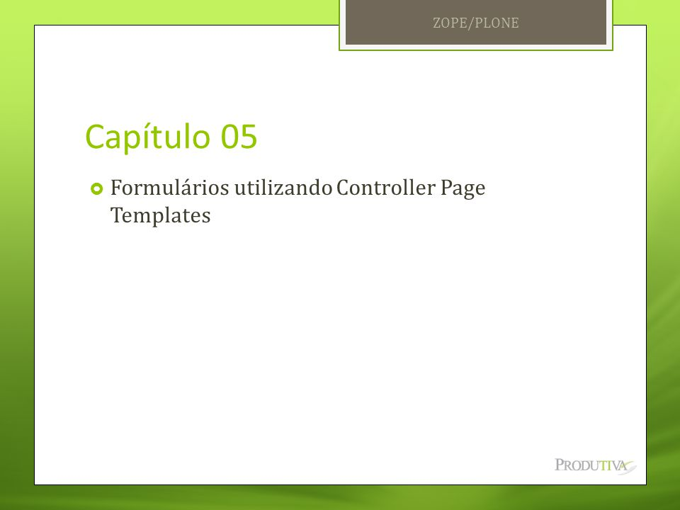 Capítulo 05  Formulários utilizando Controller Page Templates ZOPE/PLONE