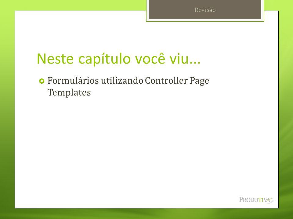 Neste capítulo você viu...  Formulários utilizando Controller Page Templates Revisão