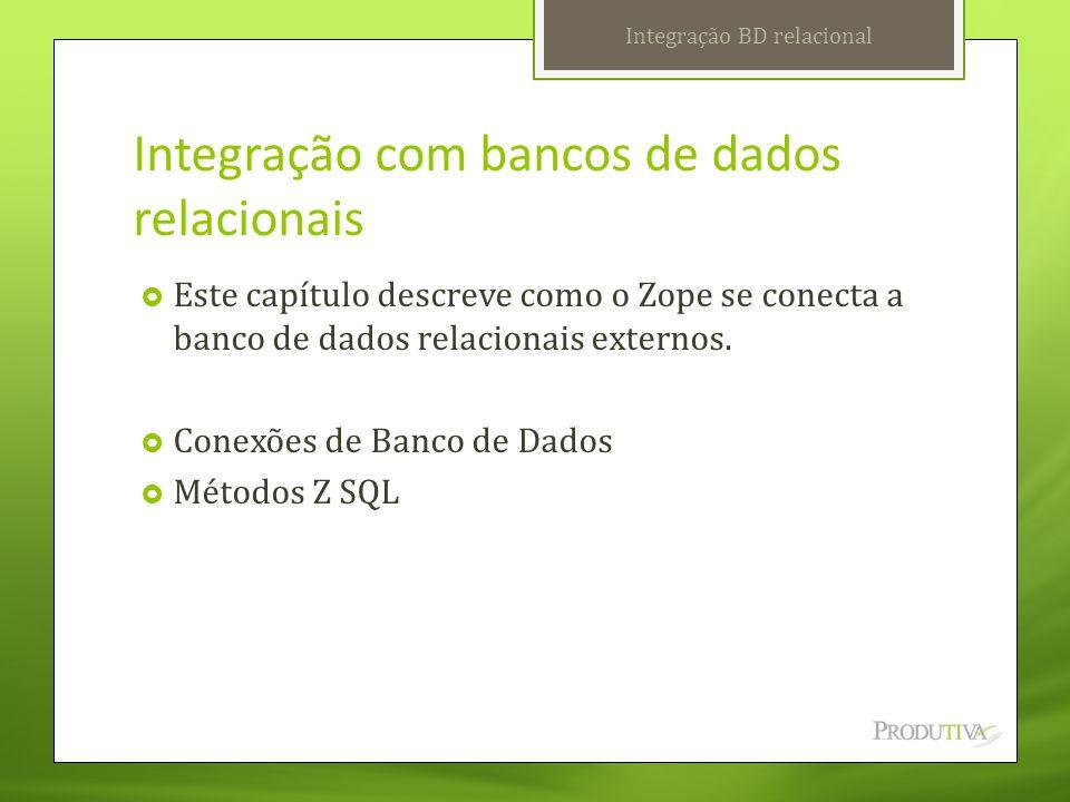 Integração com bancos de dados relacionais  Este capítulo descreve como o Zope se conecta a banco de dados relacionais externos.  Conexões de Banco