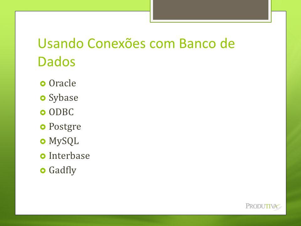Usando Conexões com Banco de Dados  Oracle  Sybase  ODBC  Postgre  MySQL  Interbase  Gadfly