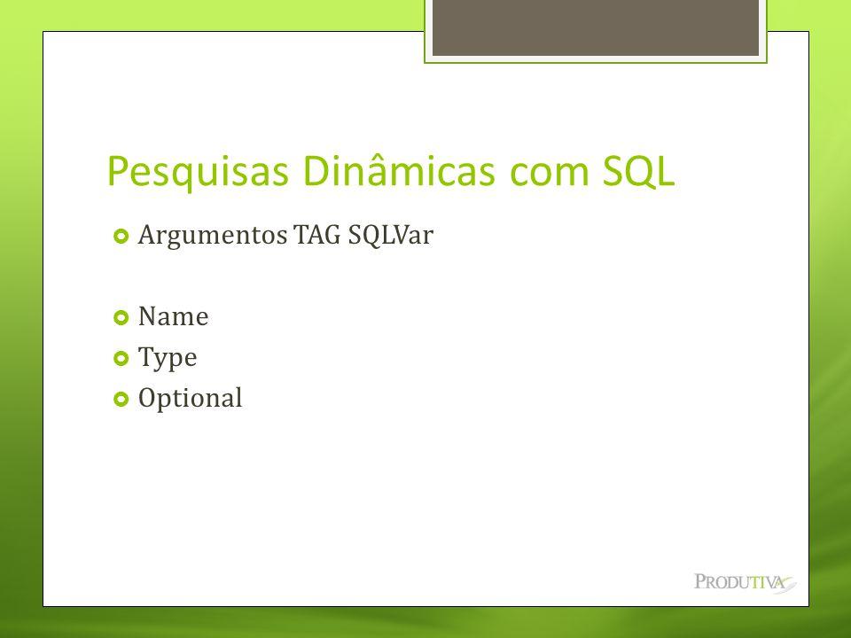 Pesquisas Dinâmicas com SQL  Argumentos TAG SQLVar  Name  Type  Optional