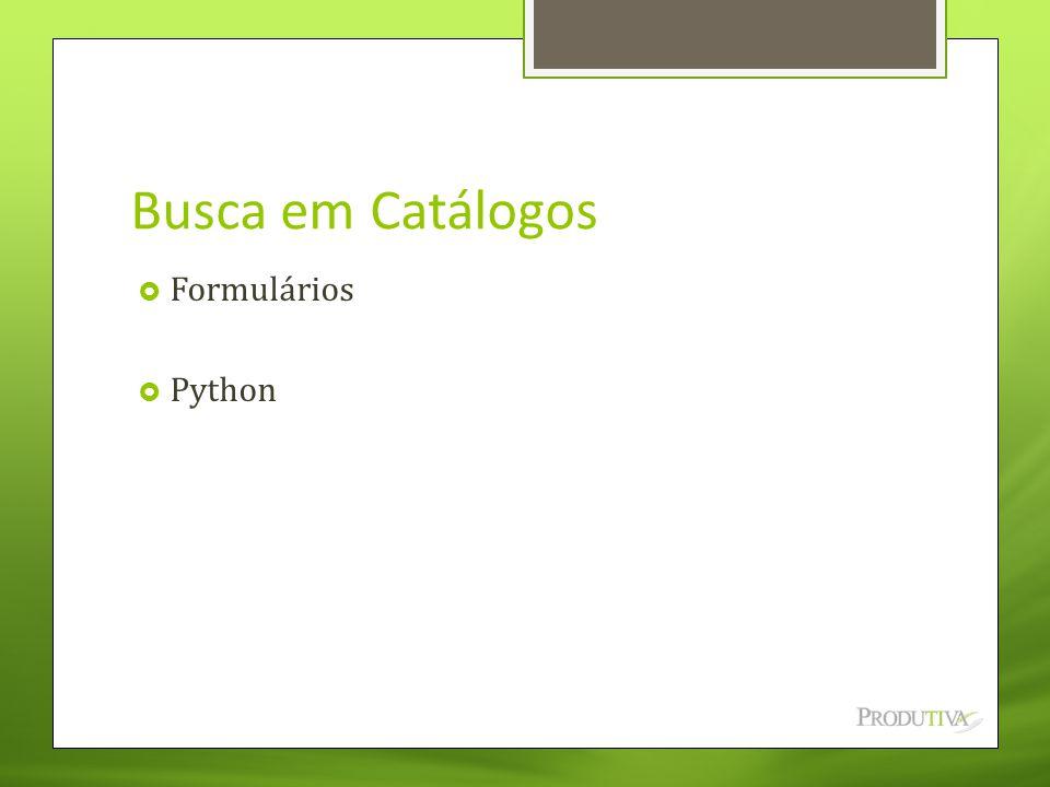 Busca em Catálogos  Formulários  Python