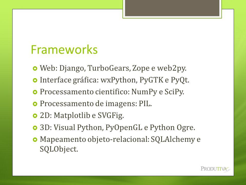 Frameworks  Web: Django, TurboGears, Zope e web2py.  Interface gráfica: wxPython, PyGTK e PyQt.  Processamento cientifico: NumPy e SciPy.  Process