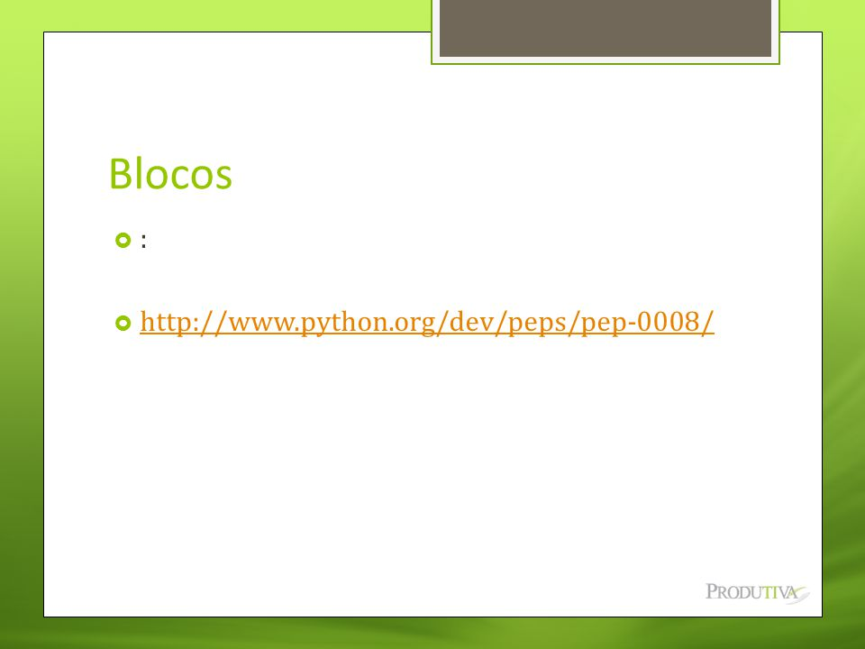 Blocos  :  http://www.python.org/dev/peps/pep-0008/ http://www.python.org/dev/peps/pep-0008/