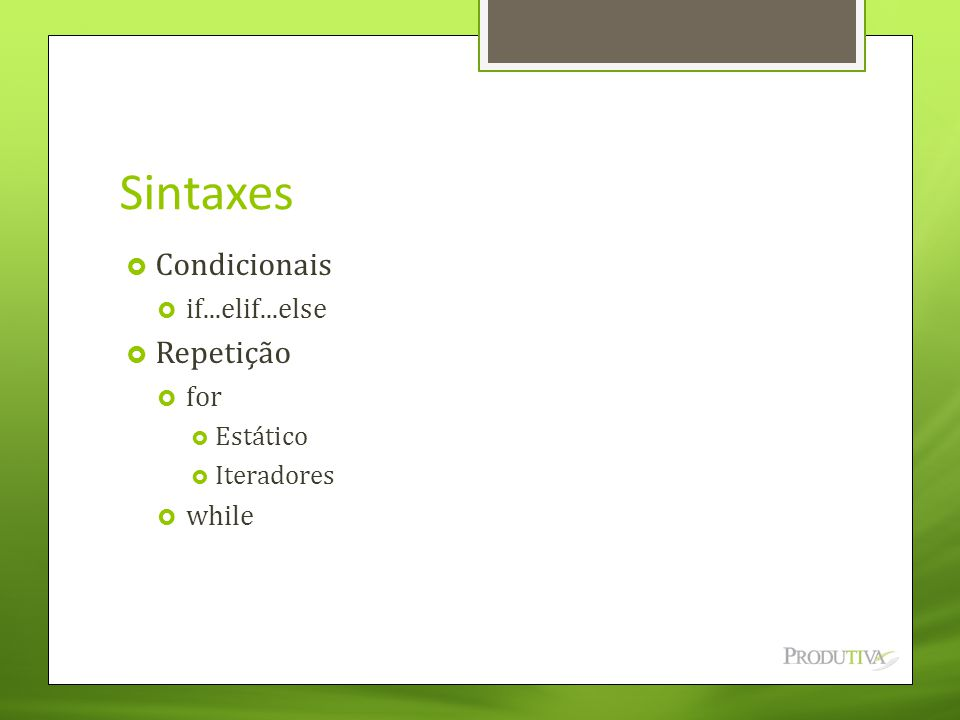 Sintaxes  Condicionais  if...elif...else  Repetição  for  Estático  Iteradores  while
