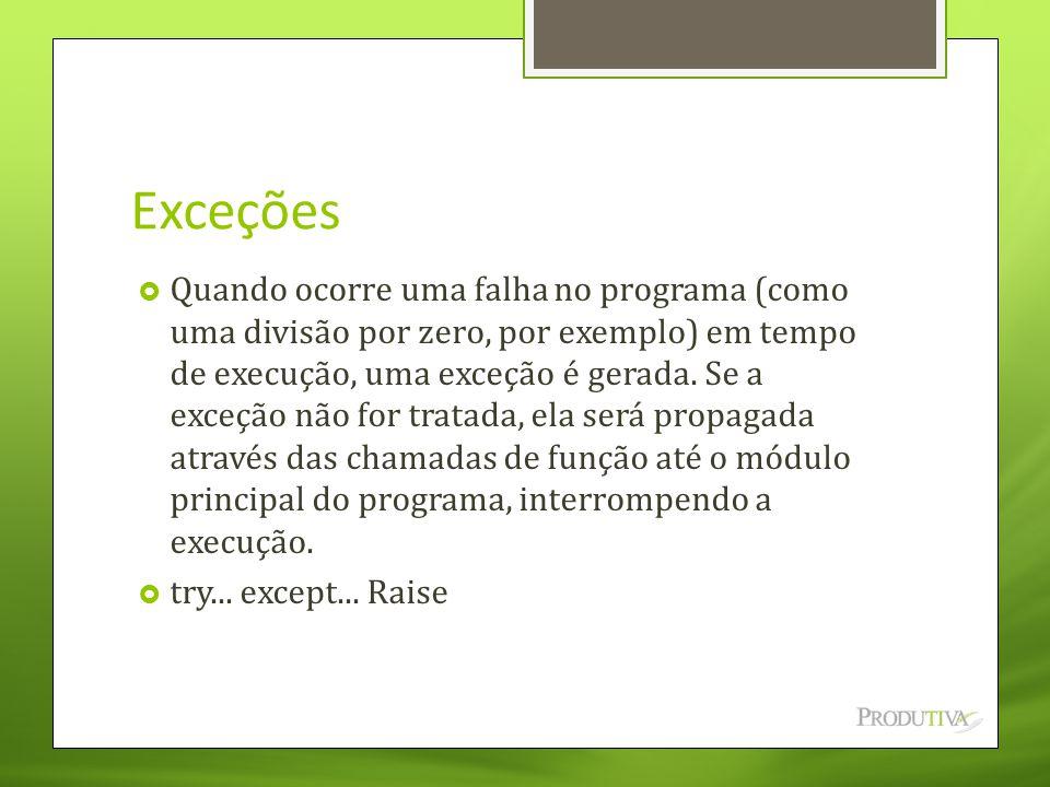 Exceções  Quando ocorre uma falha no programa (como uma divisão por zero, por exemplo) em tempo de execução, uma exceção é gerada. Se a exceção não f