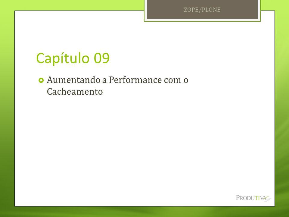 Capítulo 09  Aumentando a Performance com o Cacheamento ZOPE/PLONE