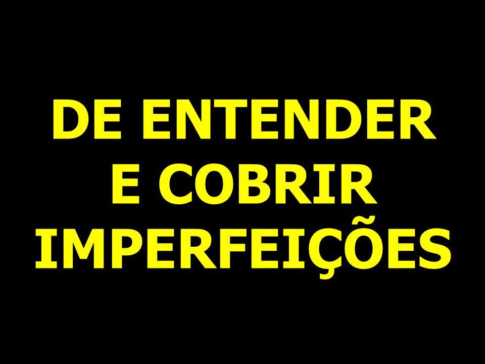 DE ENTENDER E COBRIR IMPERFEIÇÕES