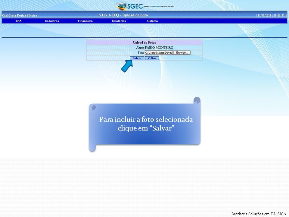 Brother's Soluções em T.I. SIGA Para incluir a foto selecionada clique em Salvar