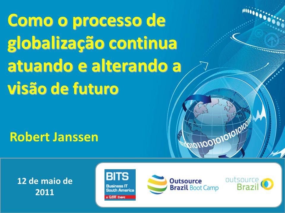 Como o processo de globalização continua atuando e alterando a vis ão de futuro Robert Janssen 12 de maio de 2011