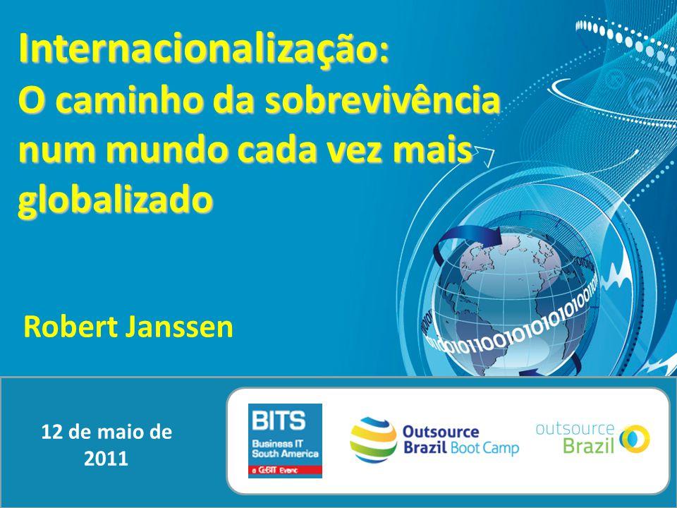 Internacionalizaç ão: O caminho da sobrevivência num mundo cada vez mais globalizado Robert Janssen 12 de maio de 2011