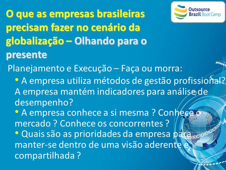O que as empresas brasileiras precisam fazer no cenário da globalização – olhando o passado Os erros cometidos no passado servem como orientadores nos próximos planejamentos: • Qual era o plano da empresa na largada.