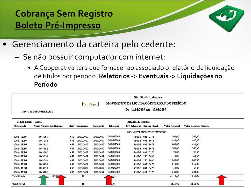 Cobrança Sem Registro Boleto Pré-Impresso •Gerenciamento da carteira pelo cedente: –Se possuir computador com internet: •Deve ser instalado o módulo c