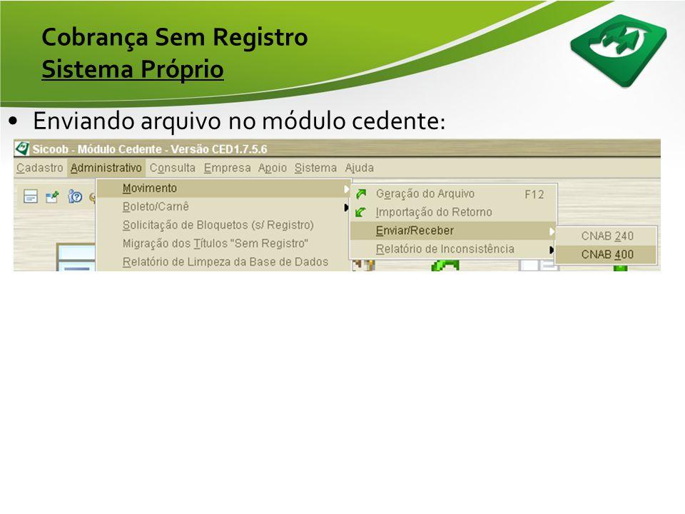 Cobrança Sem Registro Sistema Próprio •Troca de Arquivos: Cedente SISBR Envia arquivo de Remessa –CNAB400 (Opcional) Recebe Aquivo de Retorno –CNAB400
