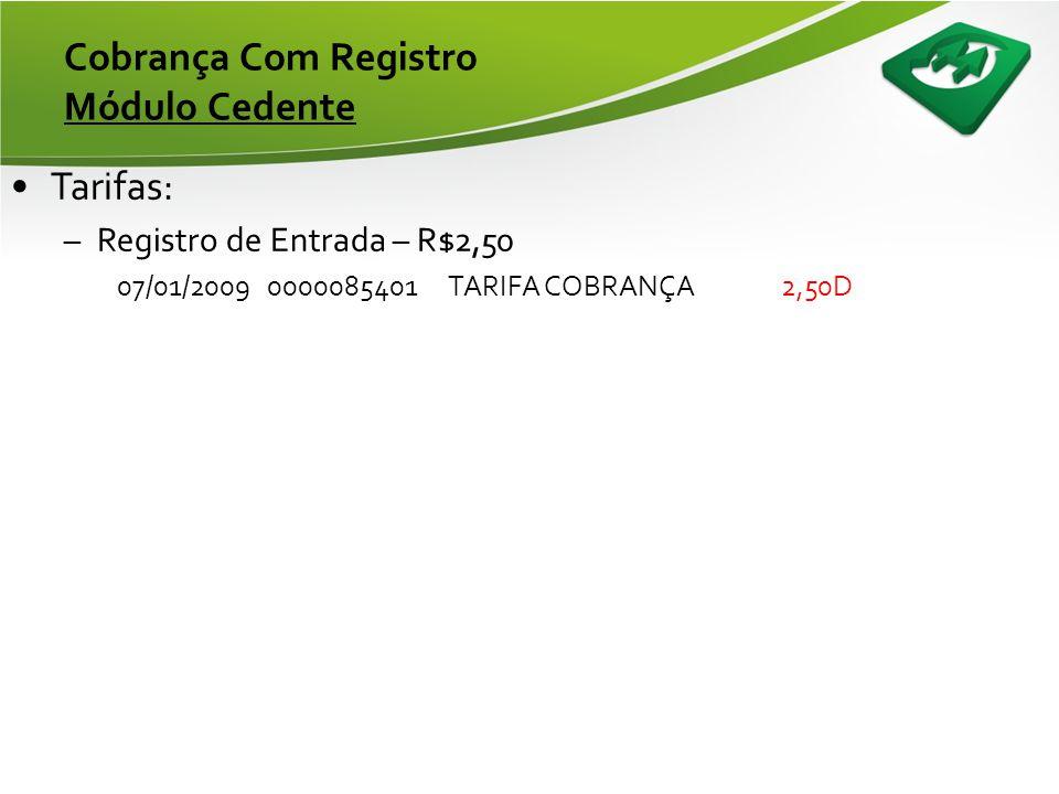 Cobrança Com Registro Sistema Próprio •Troca de Arquivos: Cedente SISBR Envia arquivo de Remessa –CNAB400 (Obrigatório) Recebe Aquivo de Retorno –CNAB