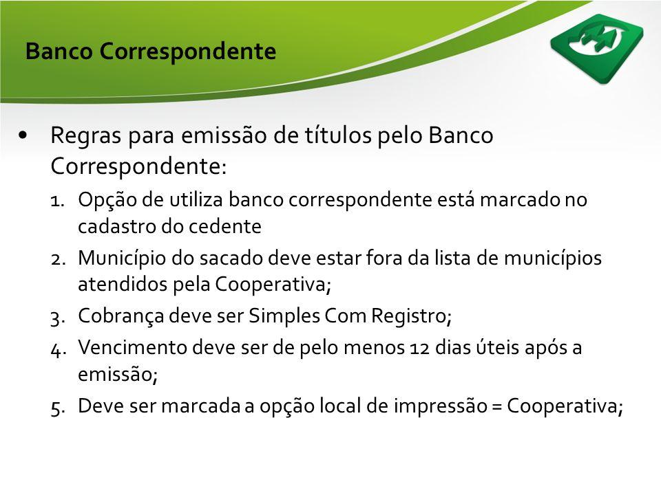 Banco Correspondente •Emissão e postagem obrigatóriamente pelo banco correspondente; •Não é possível imprimir os boletos logo após o cadastramento; •C