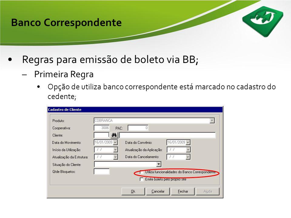 Banco Correspondente •Regras para emissão de títulos pelo Banco Correspondente: 1.Opção de utiliza banco correspondente está marcado no cadastro do ce
