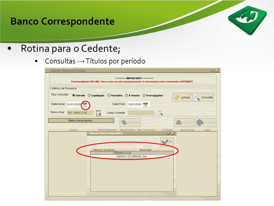 Banco Correspondente •Rotina do Cedente; –Confirmar o processamento do movimento de entrada; •No momento do cadastramento o cedente não tem a informaç