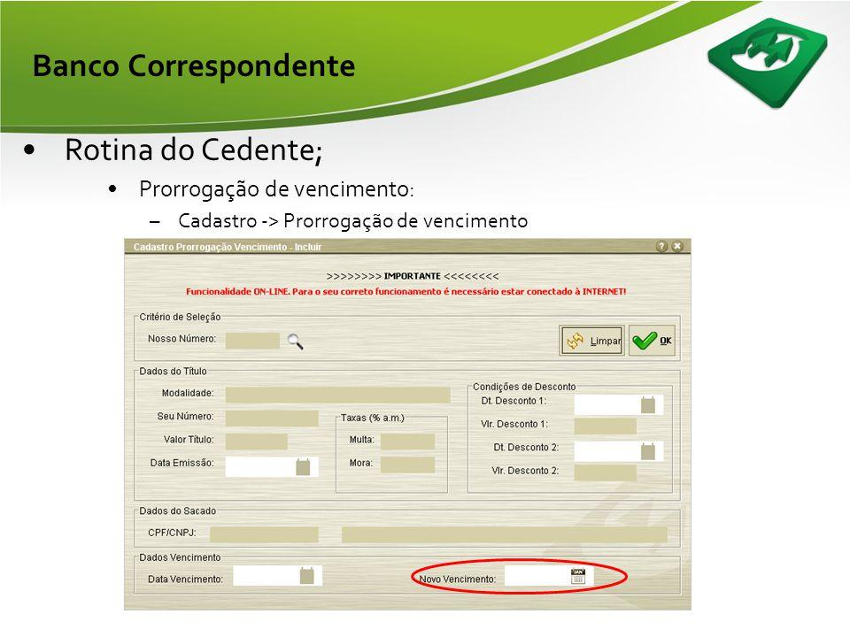 Banco Correspondente •Rotina para o Cedente; •Consultas → Títulos por período