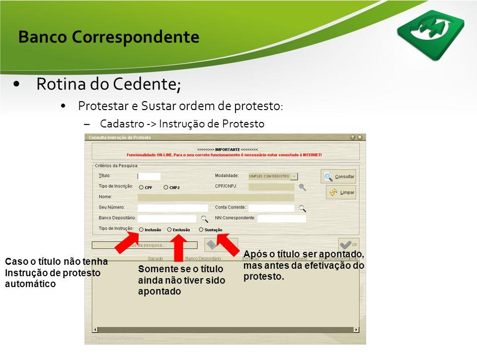 Banco Correspondente •Rotina do Cedente; •Prorrogação de vencimento: –Cadastro -> Prorrogação de vencimento