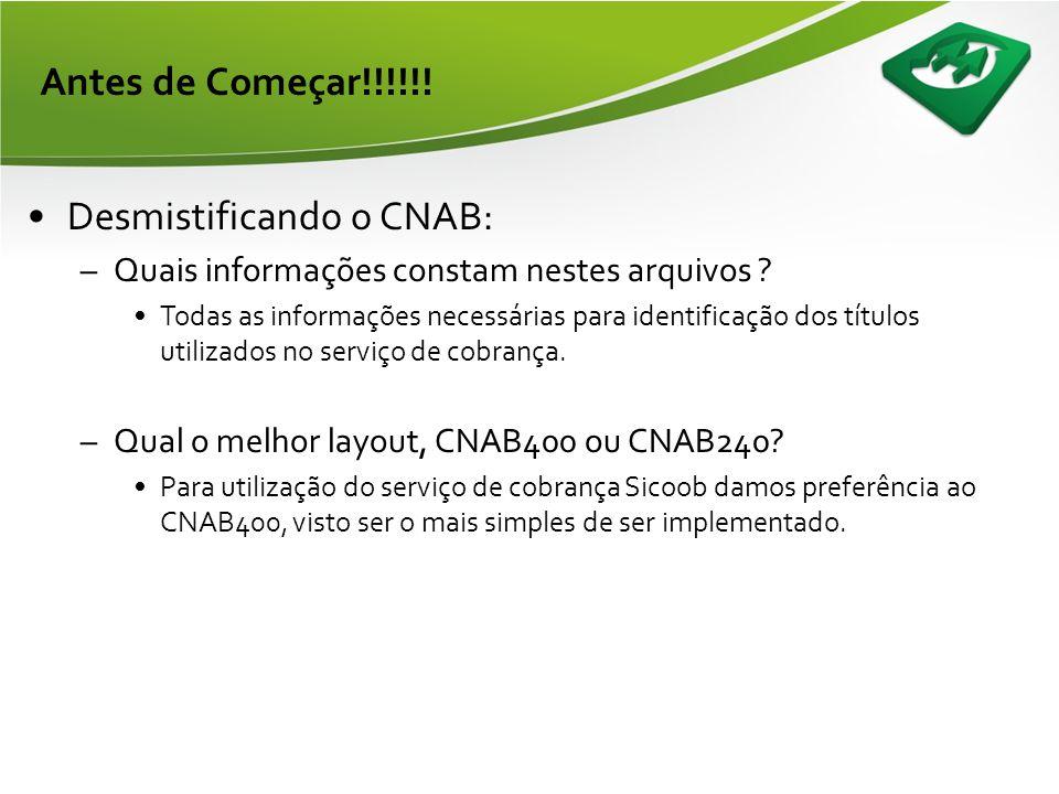 Antes de Começar!!!!!! •Desmistificando o CNAB: –O que é o CNAB ? •Layout definido pela FEBRABAN para troca de informações entre instituições financei