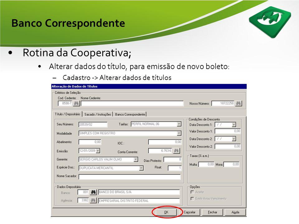 Banco Correspondente •Rotina da Cooperativa; –Corrigindo dados dos boletos que foram rejeitados por CEP inválido; •Deve-se corrigir o CEP do sacado em