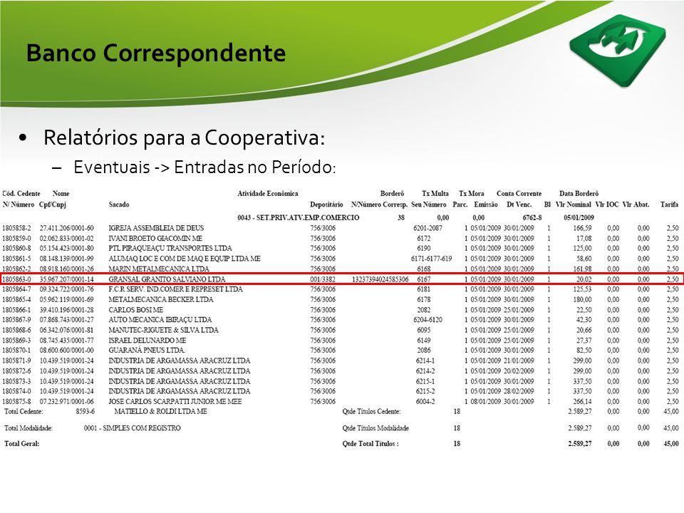 Banco Correspondente •Rotina da Cooperativa; •Consultar títulos que foram apontados em cartório: –Consulta -> Banco correspondente -> Títulos banco co