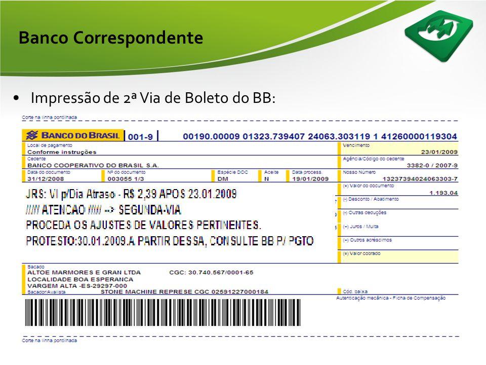 Banco Correspondente •Impressão de 2ª Via de Boleto do BB: –Endereço: (http://www21.bb.com.br/appbb/portal/bcob/voce/index.jsp)http://www21.bb.com.br/