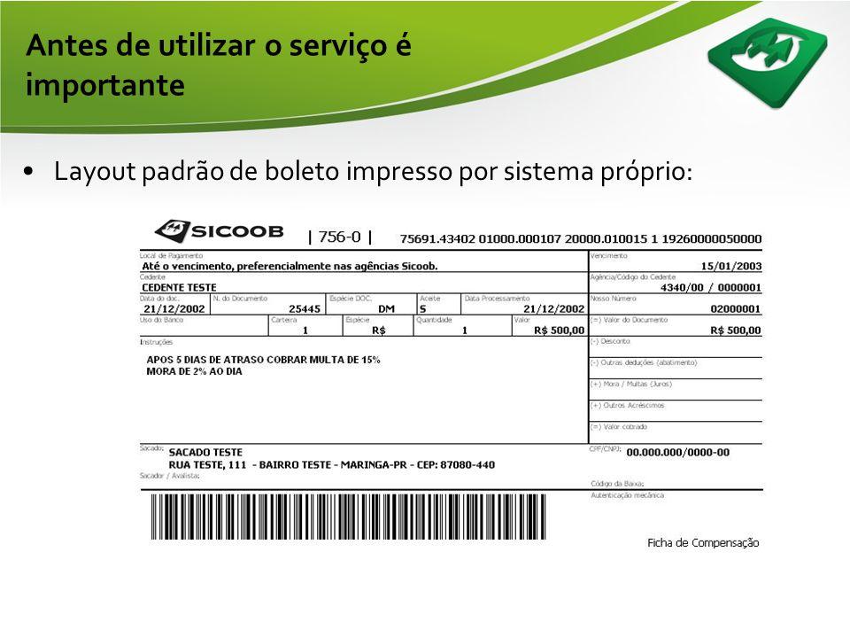 •Se o associado for utilizar sistema próprio, deverá ter realizado o processo de homologação dos arquivos e boletos: –Layout do boleto está no nosso p
