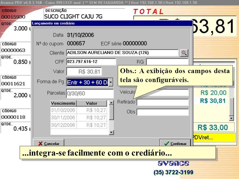 ...integra-se facilmente com o crediário... Obs.: A exibição dos campos desta tela são configuráveis.