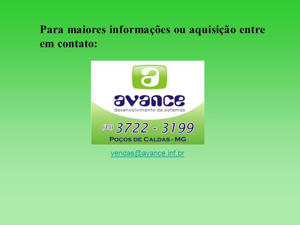 Para maiores informações ou aquisição entre em contato: vendas@avance.inf.br