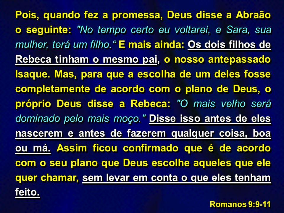 Eu não estou dizendo que a promessa de Deus tenha falhado. De fato, nem todos os israelitas fazem parte do povo de Deus. Nem todos os descendentes de