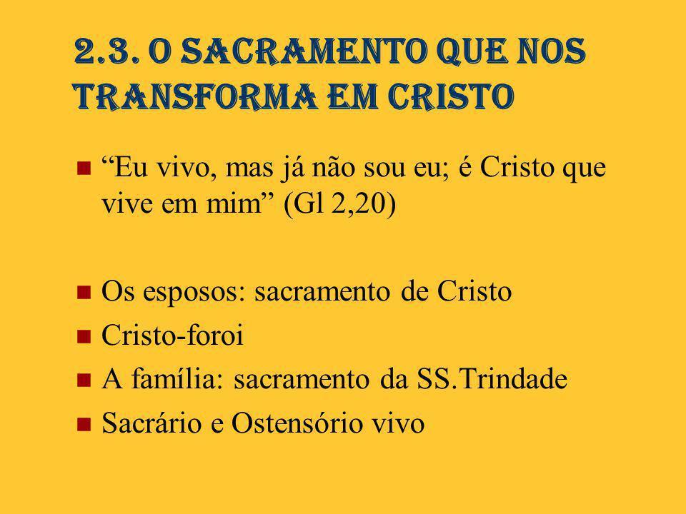 """2.3. O Sacramento que nos transforma em Cristo  """"Eu vivo, mas já não sou eu; é Cristo que vive em mim"""" (Gl 2,20)  Os esposos: sacramento de Cristo """