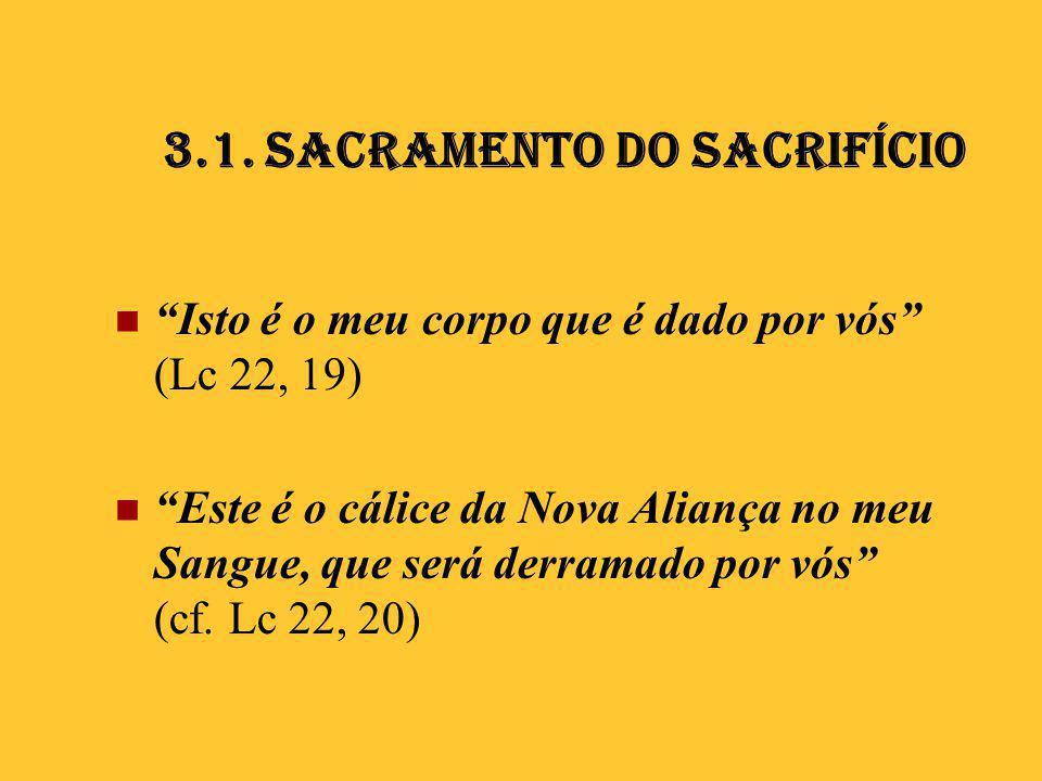 """3.1. Sacramento do Sacrifício  """"Isto é o meu corpo que é dado por vós"""" (Lc 22, 19)  """"Este é o cálice da Nova Aliança no meu Sangue, que será derrama"""