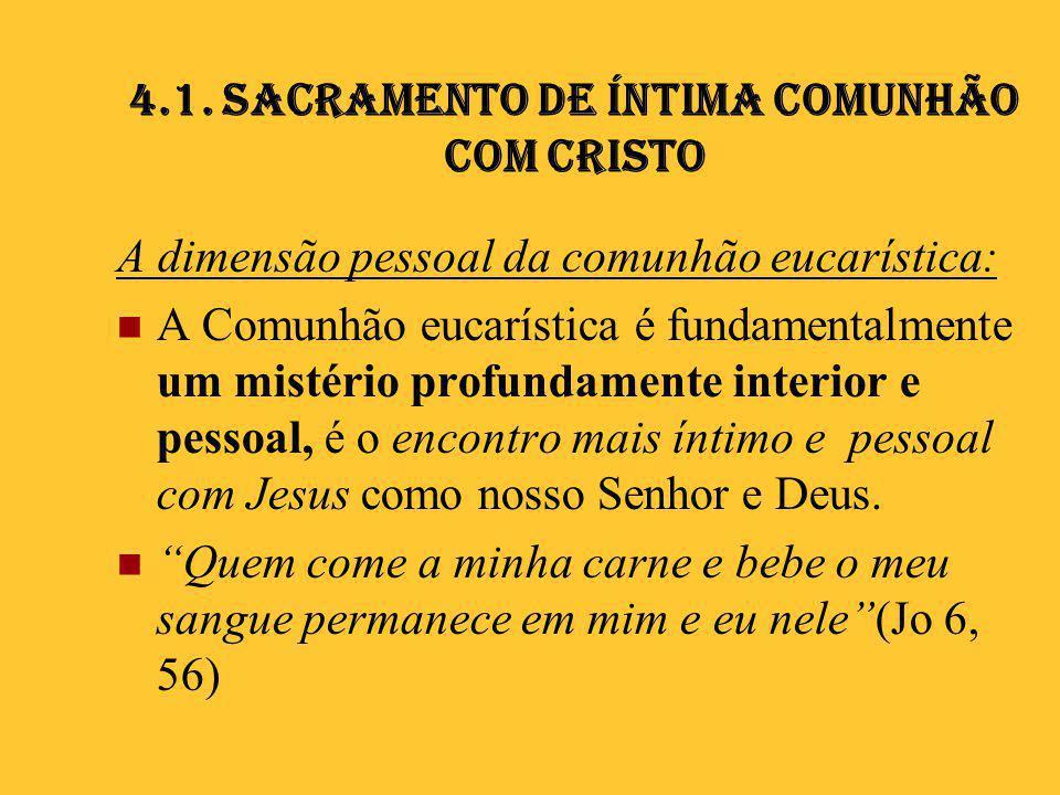 4.1. Sacramento de íntima comunhão com Cristo A dimensão pessoal da comunhão eucarística:  A Comunhão eucarística é fundamentalmente um mistério prof