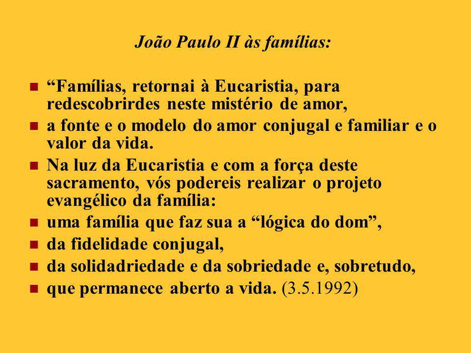 """João Paulo II às famílias:  """"Famílias, retornai à Eucaristia, para redescobrirdes neste mistério de amor,  a fonte e o modelo do amor conjugal e fam"""