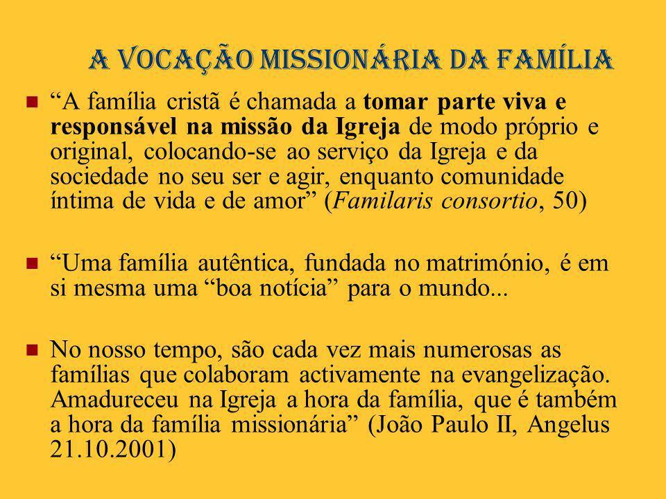 """A vocação missionária da família  """"A família cristã é chamada a tomar parte viva e responsável na missão da Igreja de modo próprio e original, coloca"""