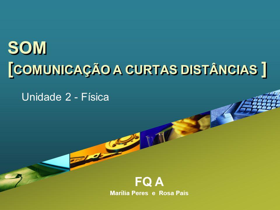 FQ A Marília Peres e Rosa Pais SOM [ COMUNICAÇÃO A CURTAS DISTÂNCIAS ] Unidade 2 - Física