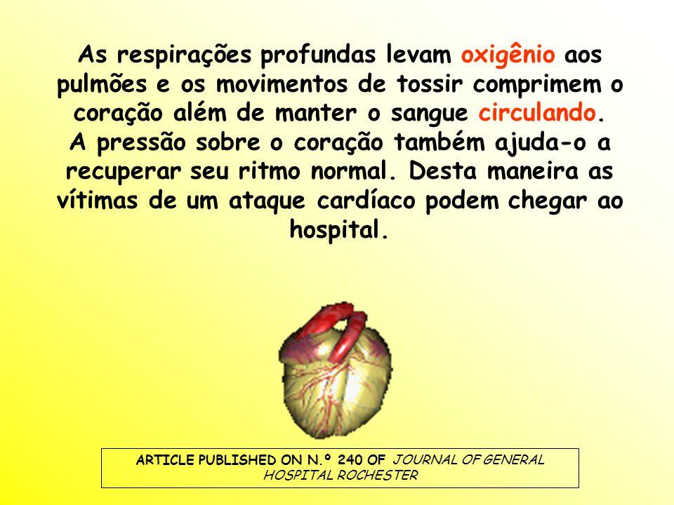 As respirações profundas levam oxigênio aos pulmões e os movimentos de tossir comprimem o coração além de manter o sangue circulando.