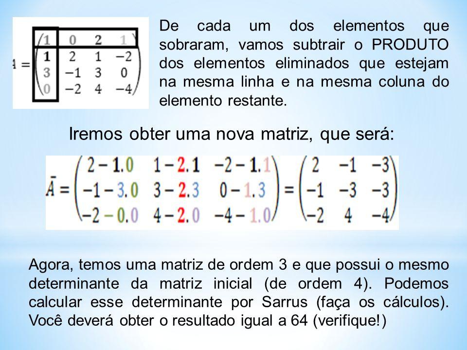De cada um dos elementos que sobraram, vamos subtrair o PRODUTO dos elementos eliminados que estejam na mesma linha e na mesma coluna do elemento restante.