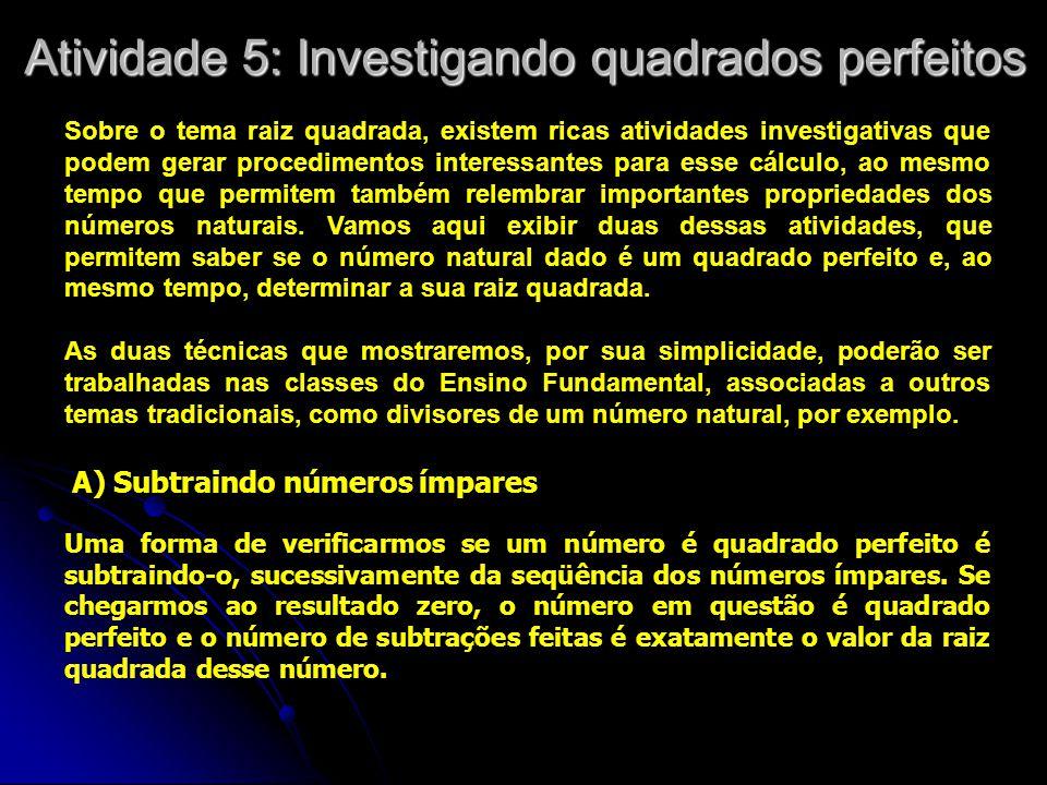 Atividade 5: Investigando quadrados perfeitos Sobre o tema raiz quadrada, existem ricas atividades investigativas que podem gerar procedimentos intere