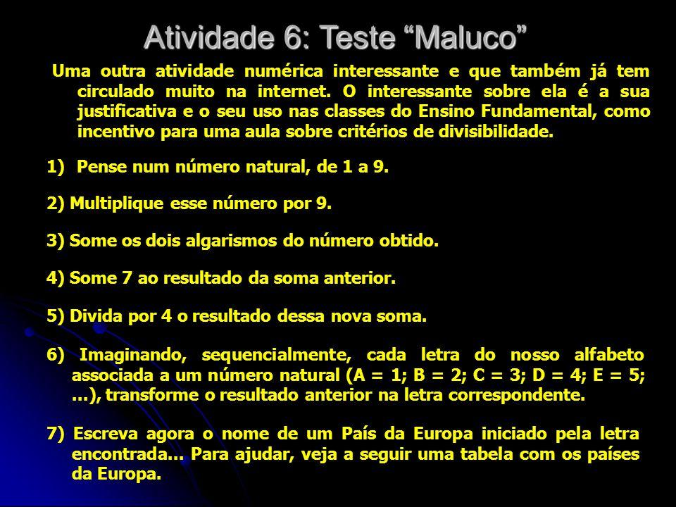Atividade 6: Teste Maluco Uma outra atividade numérica interessante e que também já tem circulado muito na internet.
