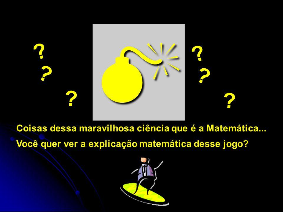  Coisas dessa maravilhosa ciência que é a Matemática... Você quer ver a explicação matemática desse jogo? ? ? ? ? ? ?