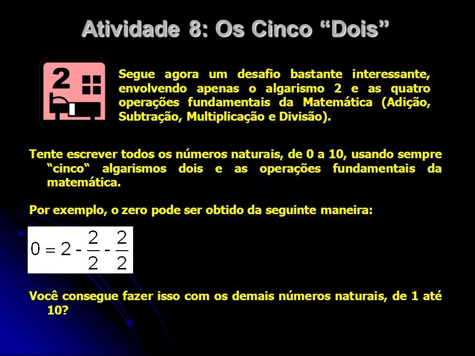 """Atividade 8: Os Cinco """"Dois"""" Segue agora um desafio bastante interessante, envolvendo apenas o algarismo 2 e as quatro operações fundamentais da Matem"""